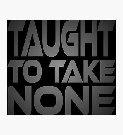 Taught to Take None Photographic Print