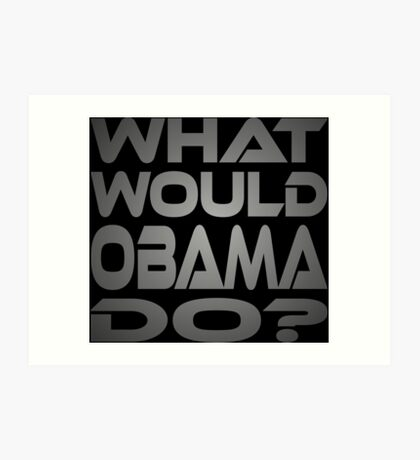 What Would Obama Do? Art Print