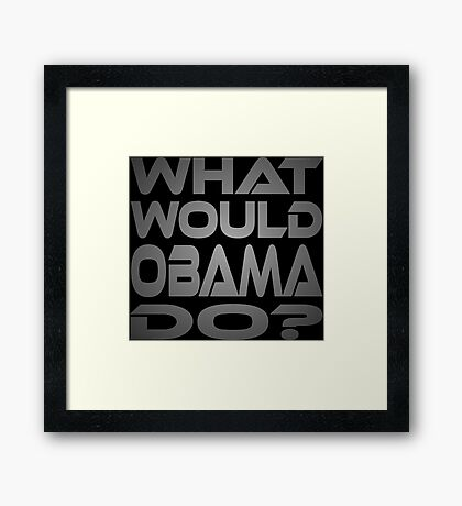 What Would Obama Do? Framed Print