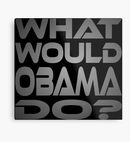 What Would Obama Do? Metal Print