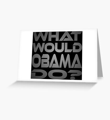 What Would Obama Do? Greeting Card