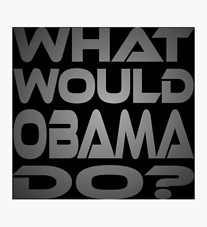 What Would Obama Do? Photographic Print