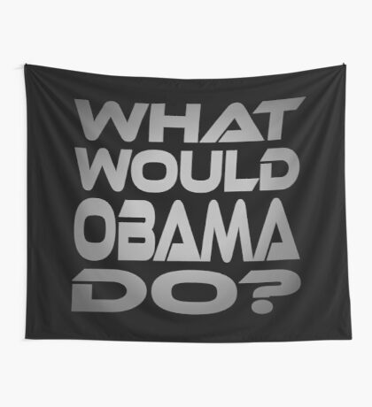 What Would Obama Do? Wall Tapestry