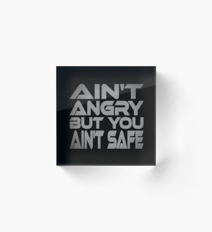 Ain't Angry But You Ain't Safe Acrylic Block