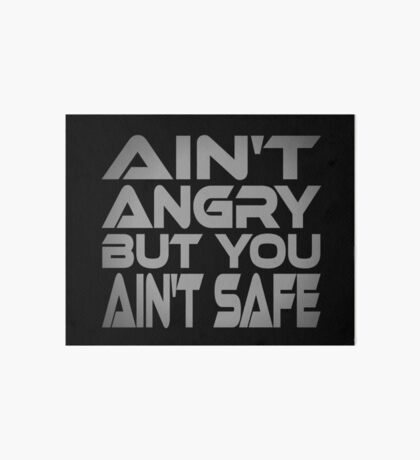 Ain't Angry But You Ain't Safe Art Board