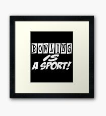 Funny Bowling Message - Bowling IS a Sport! Framed Print