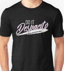 Do It Despacito Unisex T-Shirt