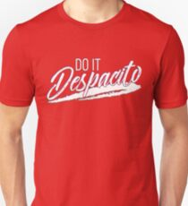 Do It Despacito Unisex T-Shirt