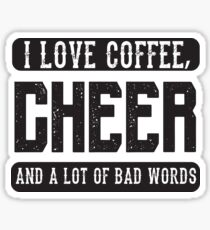 I love coffee, Cheer and Bad Words - Cheerleader Cheerleading Funny  Sticker