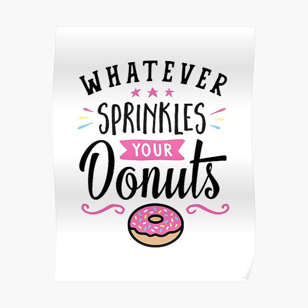 Whatever Sprinkles Your Donuts Typography Poster