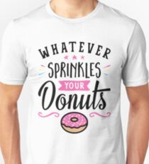 Whatever Sprinkles Your Donuts Typography Unisex T-Shirt