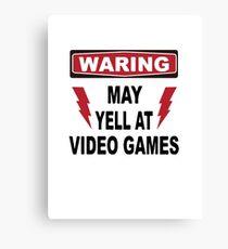 Warning - May yell at video games Canvas Print