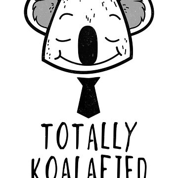 Totally Koalafied by MustLoveAnimals