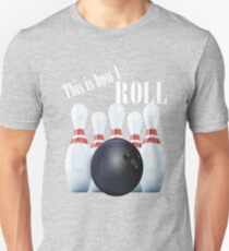 This Is How I Roll - Ten Pin Bowling Design Unisex T-Shirt