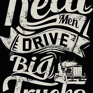 REAL MEN DRIVE BIG TRUCKS by mojokumanovo