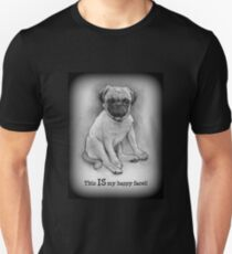 Pug Dog, Humor, This IS My Happy Face, Cute/Ugly Puppy Unisex T-Shirt