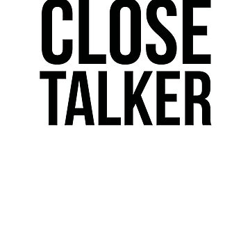 Close Talker by QuotingCool