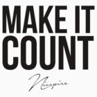 MAKE IT COUNT NICSPIRE MERCHANDISE by Nicspire:  Make It Count