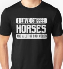 I love coffee, Horses and Bad Words - Funny Horse Lover Saying  T-Shirt