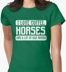 I love coffee, Horses and Bad Words - Funny Horse Lover Saying  Womens Fitted T-Shirt