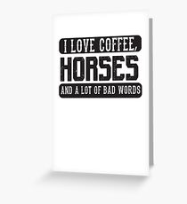 I love coffee, Horses and Bad Words - Funny Horse Lover Saying  Greeting Card