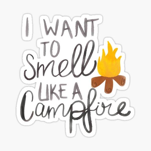 I want to smell like camp fire Sticker