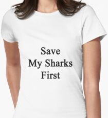 Save My Sharks First  Womens Fitted T-Shirt