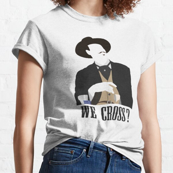 Tombstone: We Cross? Classic T-Shirt