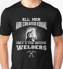 All Men Are Created Equal Only A Few Become Welders T-Shirt