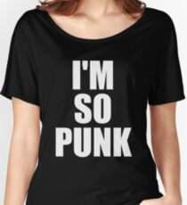 I'm So Punk Women's Relaxed Fit T-Shirt