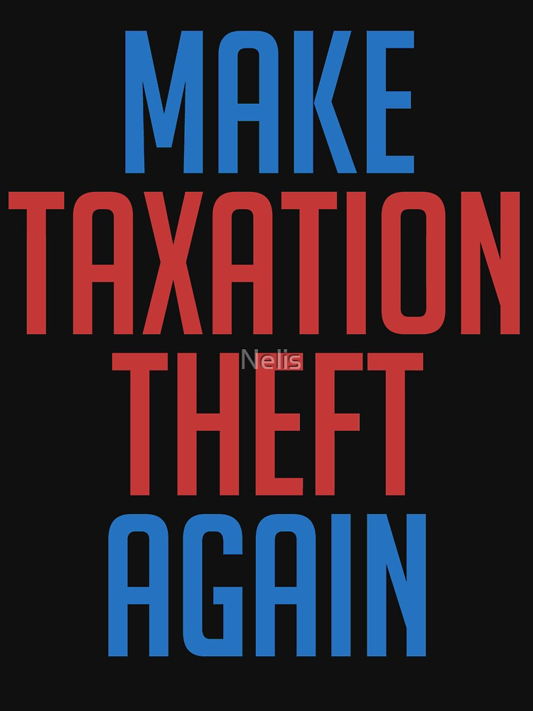 Make Taxation Theft Again Libertarian Anarchist by Nelis