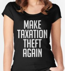 Make Taxation Theft Again Libertarian Anarchist Women's Fitted Scoop T-Shirt