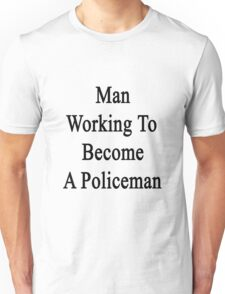 Man Working To Become A Policeman  Unisex T-Shirt