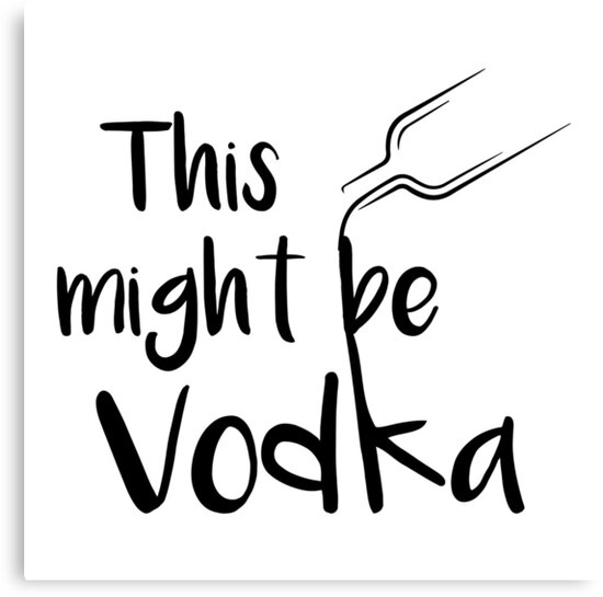 Quot This Might Be Vodka Funny Vodka Saying Quot Canvas Print By