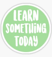 Learn Something Today Sticker