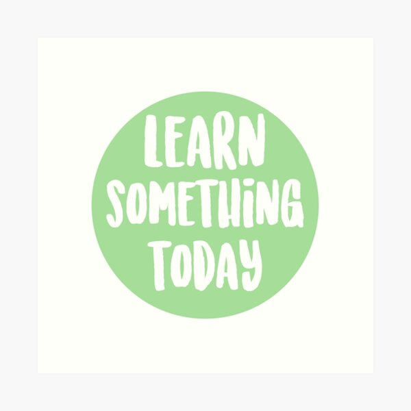 Learn Something Today Art Print