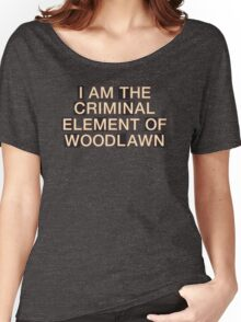 I am the criminal element of Woodlawn Women's Relaxed Fit T-Shirt
