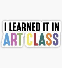 I Learned It In Art Class Sticker