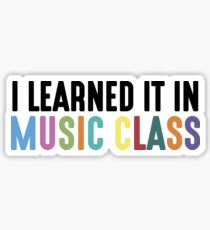 I Learned It In Music Class Sticker