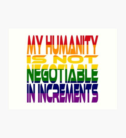 My Humanity is Not Negotiable in Increments 2.0 Art Print