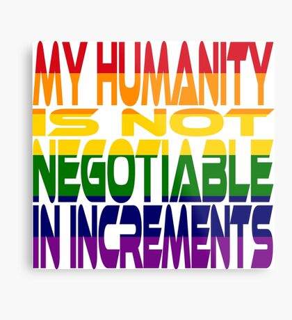 My Humanity is Not Negotiable in Increments 2.0 Metal Print