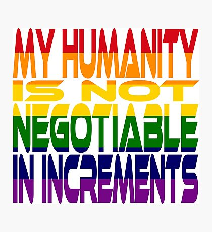 My Humanity is Not Negotiable in Increments 2.0 Photographic Print