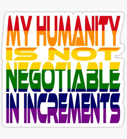 My Humanity is Not Negotiable in Increments 2.0 Sticker