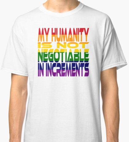 My Humanity is Not Negotiable in Increments 2.0 Classic T-Shirt