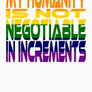 My Humanity is Not Negotiable in Increments 2.0 by Carbon-Fibre Media