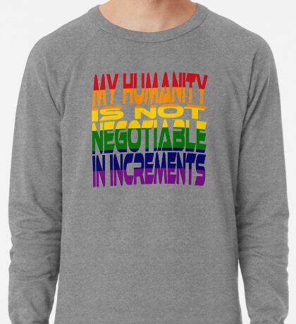 My Humanity is Not Negotiable in Increments 2.0 Lightweight Sweatshirt