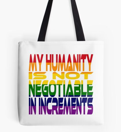 My Humanity is Not Negotiable in Increments 2.0 Tote Bag