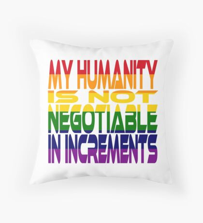 My Humanity is Not Negotiable in Increments 2.0 Throw Pillow