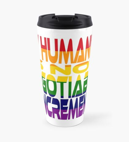 My Humanity is Not Negotiable in Increments 2.0 Travel Mug