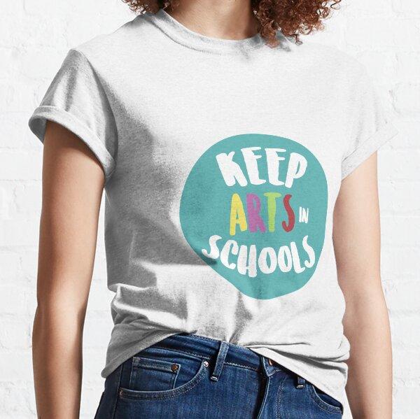 Keep Arts In Schools Classic T-Shirt